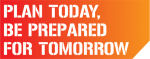 Plan Today - Be Prepared for Tomorrow